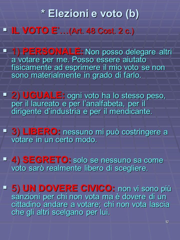12 * Elezioni e voto (b) IL VOTO E… (Art. 48 Cost. 2 c.) IL VOTO E… (Art. 48 Cost. 2 c.) 1) PERSONALE : Non posso delegare altri a votare per me. Poss