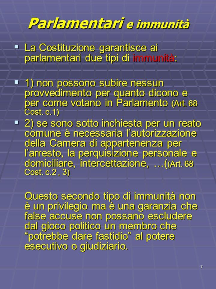 7 Parlamentari e immunità La Costituzione garantisce ai parlamentari due tipi di immunità: La Costituzione garantisce ai parlamentari due tipi di immu