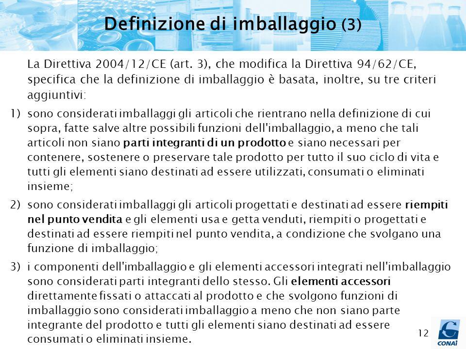 12 Definizione di imballaggio (3) La Direttiva 2004/12/CE (art. 3), che modifica la Direttiva 94/62/CE, specifica che la definizione di imballaggio è
