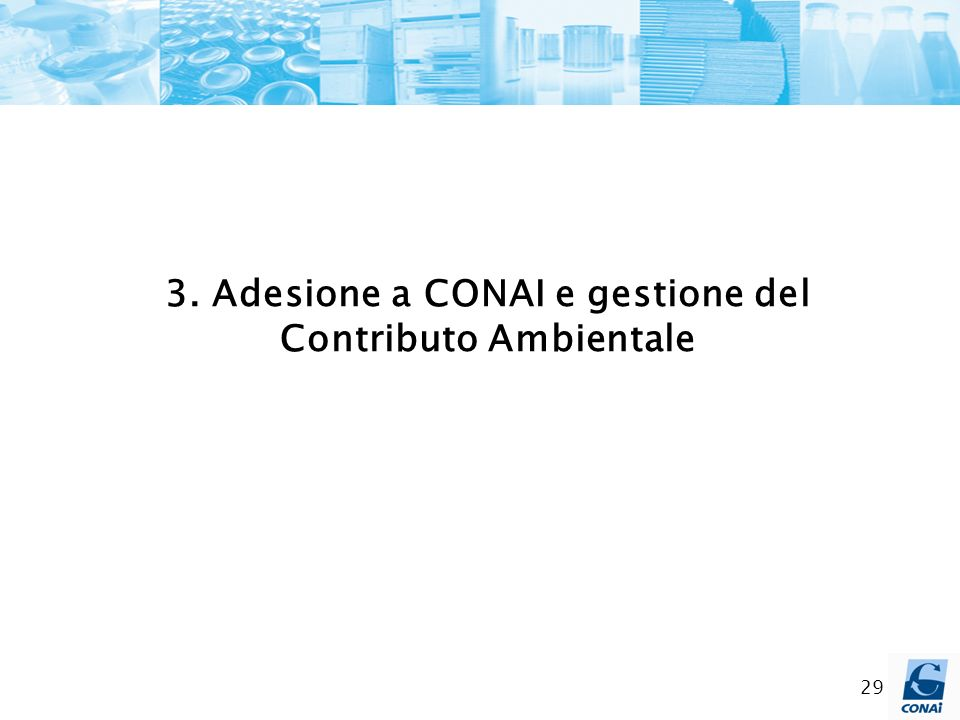 29 3. Adesione a CONAI e gestione del Contributo Ambientale