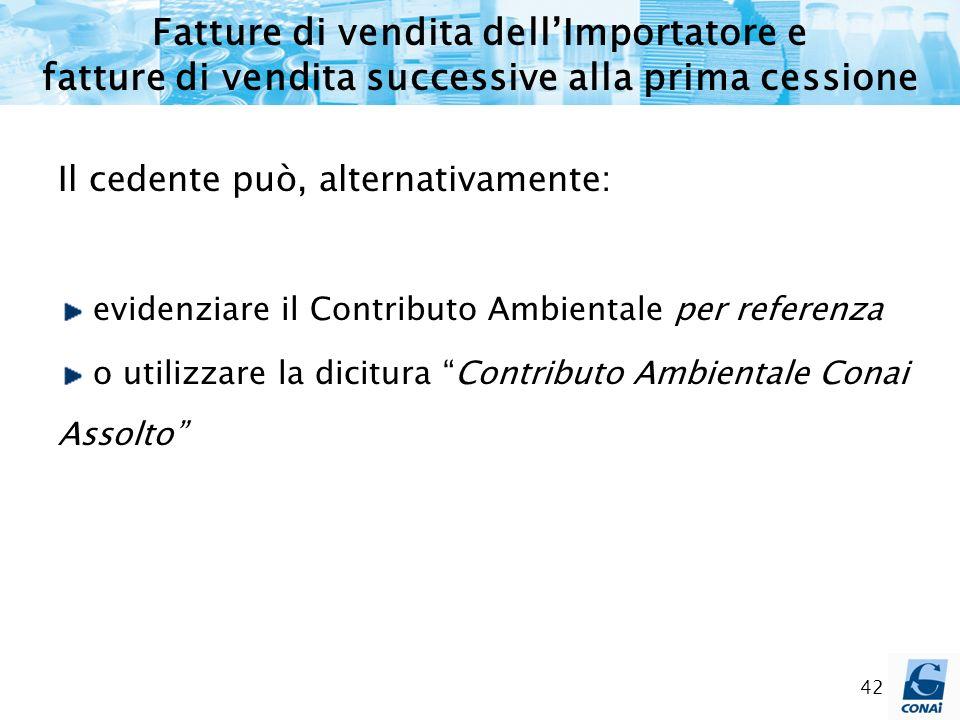 42 Il cedente può, alternativamente: evidenziare il Contributo Ambientale per referenza o utilizzare la dicitura Contributo Ambientale Conai Assolto F