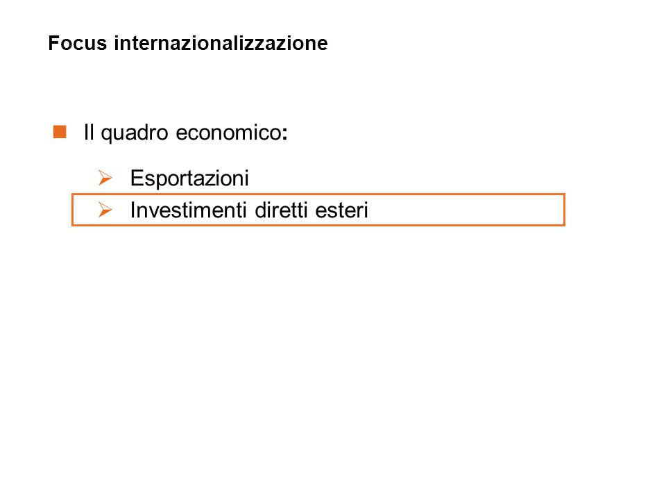 Il quadro economico: Esportazioni Investimenti diretti esteri Focus internazionalizzazione