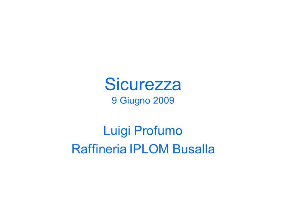 Sicurezza 9 Giugno 2009 Luigi Profumo Raffineria IPLOM Busalla