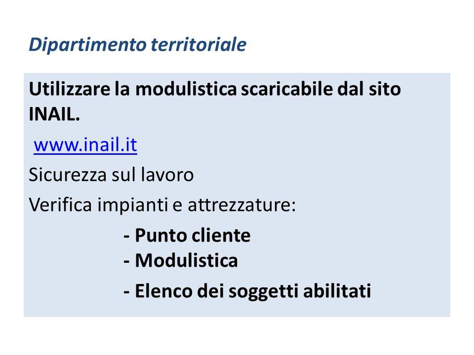Dipartimento territoriale Utilizzare la modulistica scaricabile dal sito INAIL. www.inail.it Sicurezza sul lavoro Verifica impianti e attrezzature: -
