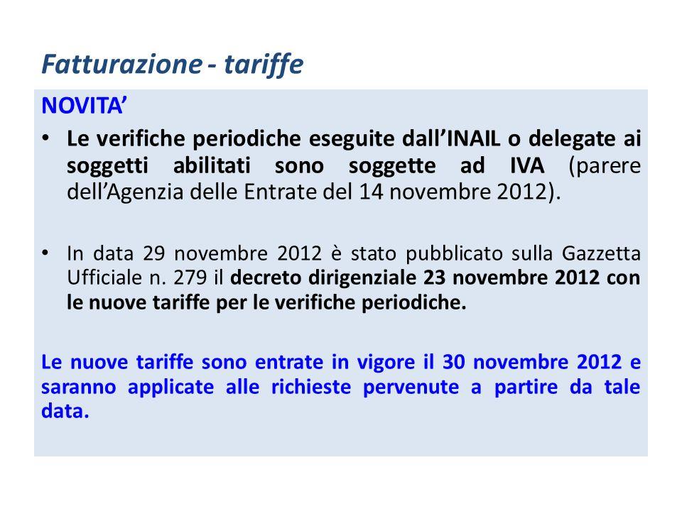 Fatturazione - tariffe NOVITA Le verifiche periodiche eseguite dallINAIL o delegate ai soggetti abilitati sono soggette ad IVA (parere dellAgenzia del