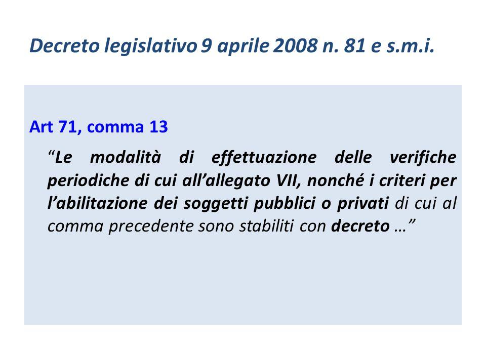 Decreto legislativo 9 aprile 2008 n. 81 e s.m.i. Art 71, comma 13 Le modalità di effettuazione delle verifiche periodiche di cui allallegato VII, nonc