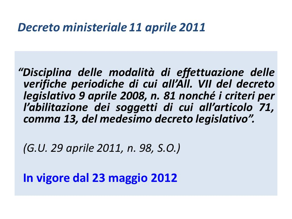 Decreto ministeriale 11 aprile 2011 Disciplina delle modalità di effettuazione delle verifiche periodiche di cui allAll. VII del decreto legislativo 9