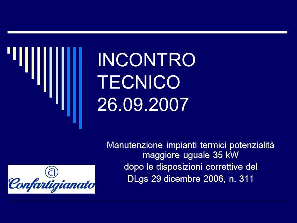 INCONTRO TECNICO 26.09.2007 Manutenzione impianti termici potenzialità maggiore uguale 35 kW dopo le disposizioni correttive del DLgs 29 dicembre 2006, n.