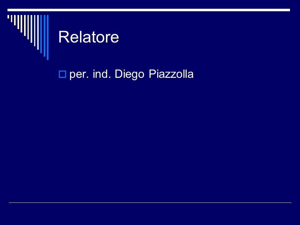 Relatore per. ind. Diego Piazzolla