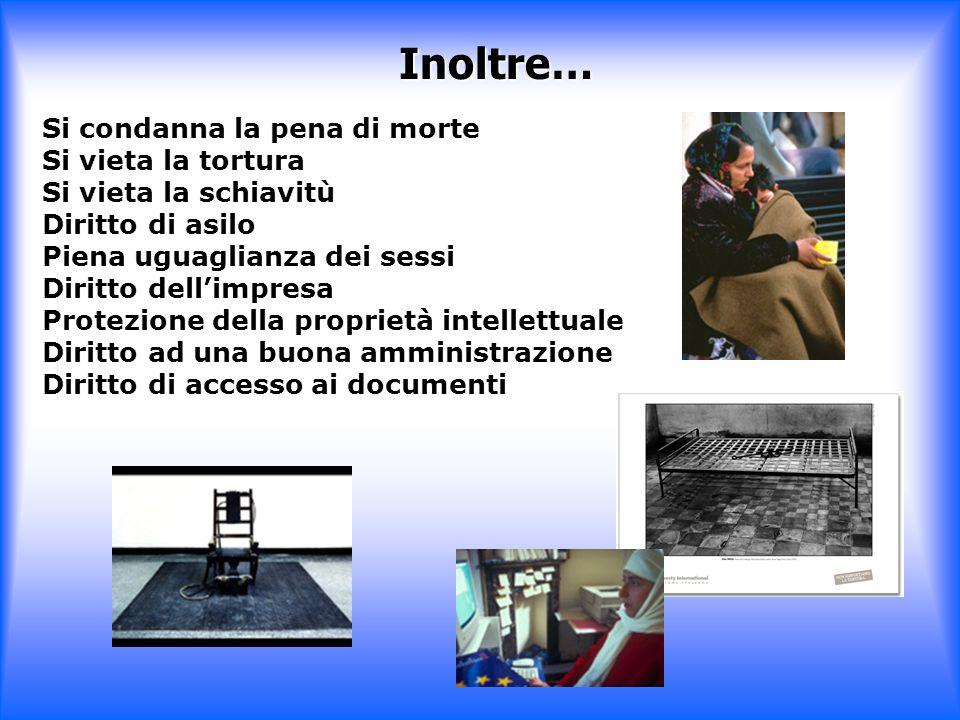 Si condanna la pena di morte Si vieta la tortura Si vieta la schiavitù Diritto di asilo Piena uguaglianza dei sessi Diritto dellimpresa Protezione del