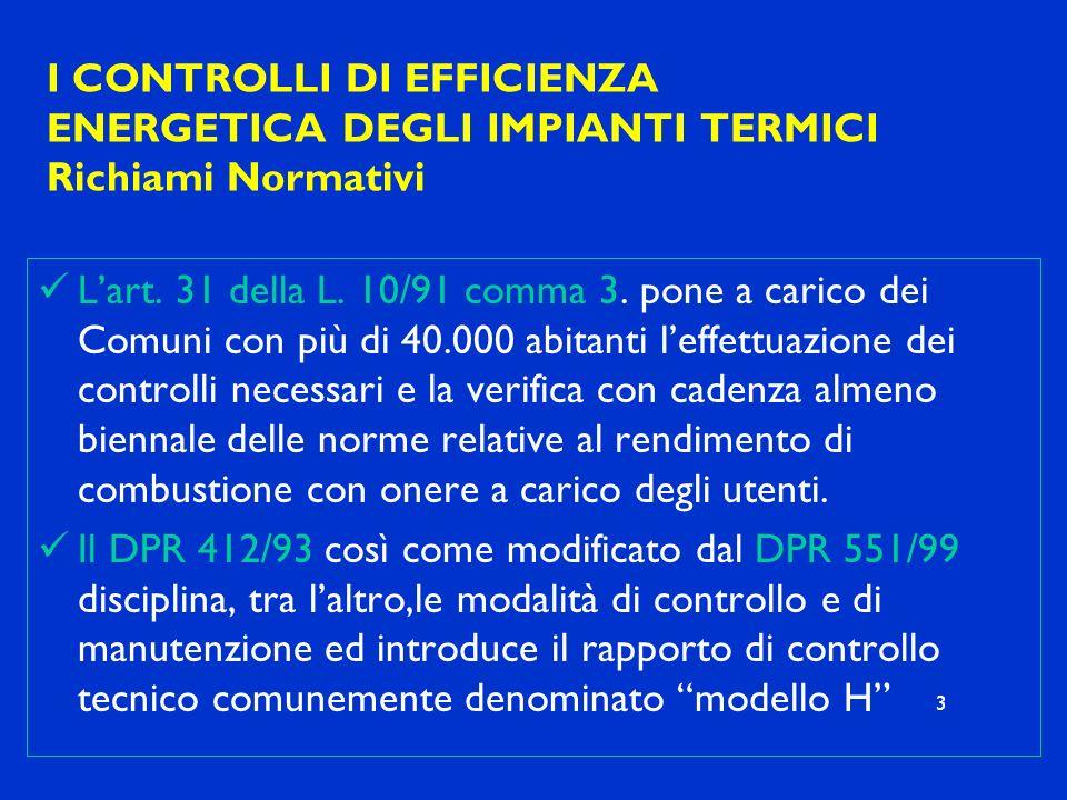 I CONTROLLI DI EFFICIENZA ENERGETICA DEGLI IMPIANTI TERMICI Richiami Normativi Lart. 31 della L. 10/91 comma 3. pone a carico dei Comuni con più di 40