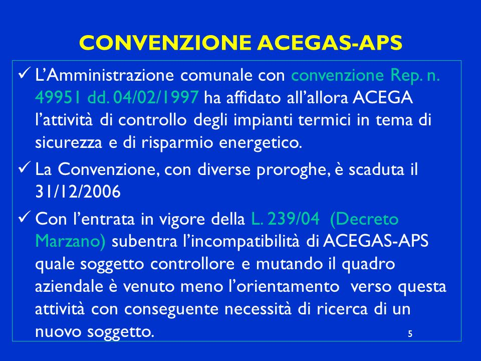 CONVENZIONE ACEGAS-APS LAmministrazione comunale con convenzione Rep. n. 49951 dd. 04/02/1997 ha affidato allallora ACEGA lattività di controllo degli