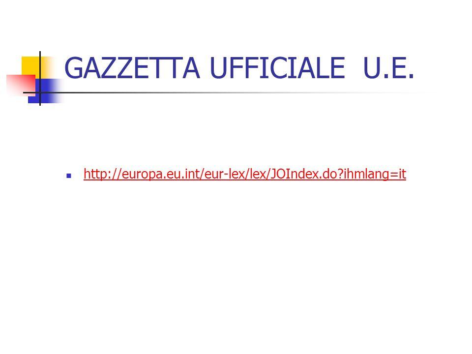 GAZZETTA UFFICIALE U.E. http://europa.eu.int/eur-lex/lex/JOIndex.do?ihmlang=it