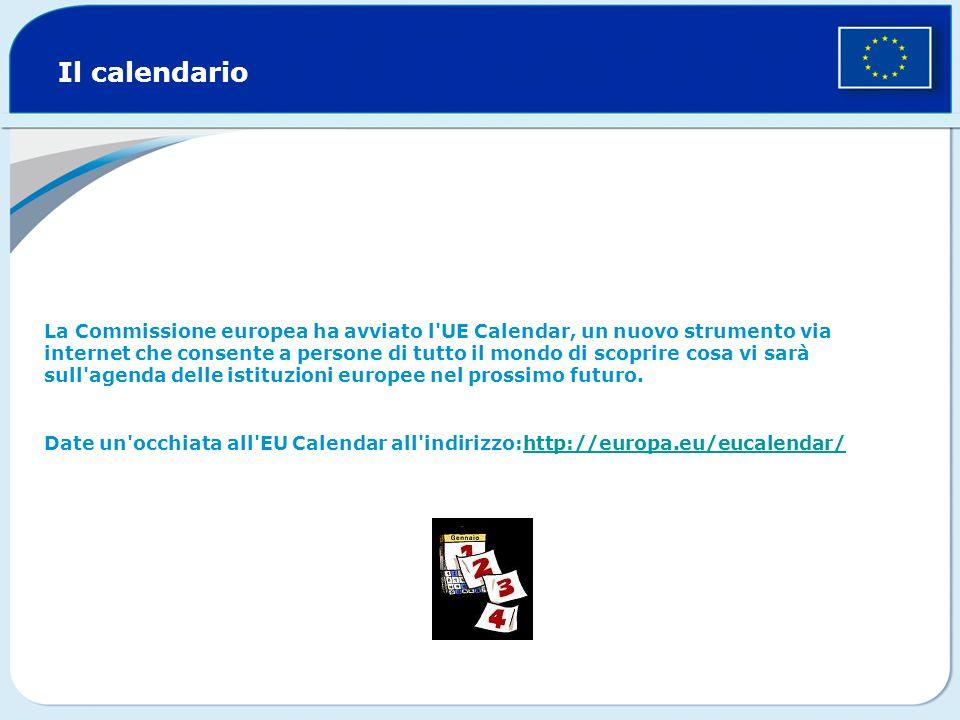 Il calendario La Commissione europea ha avviato l'UE Calendar, un nuovo strumento via internet che consente a persone di tutto il mondo di scoprire co