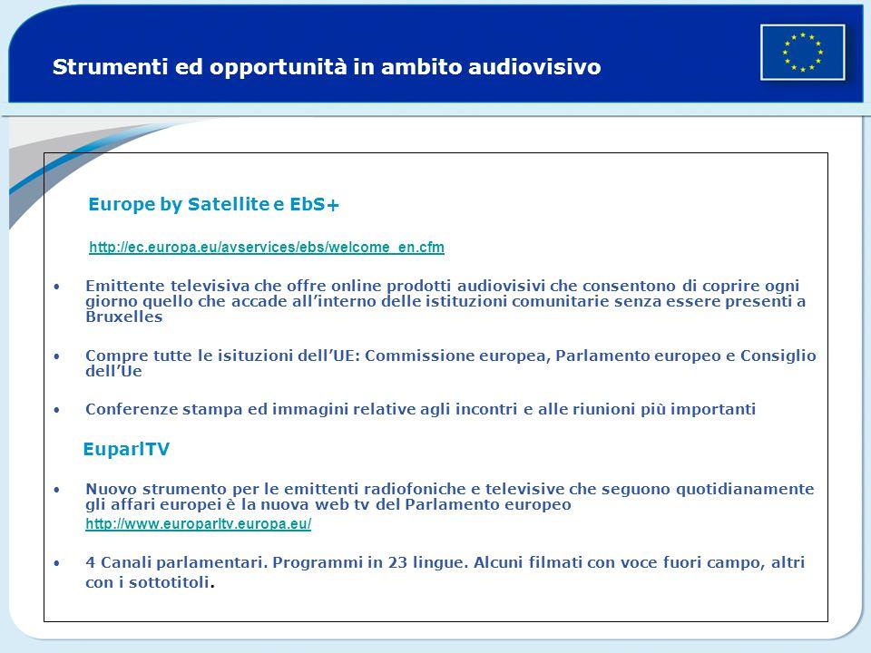Strumenti ed opportunità in ambito audiovisivo Europe by Satellite e EbS+ http://ec.europa.eu/avservices/ebs/welcome_en.cfm Emittente televisiva che o