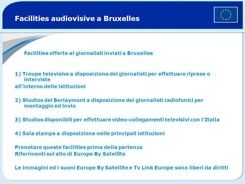 Facilities audiovisive a Bruxelles Facilities offerte ai giornalisti inviati a Bruxelles 1) Troupe televisive a disposizione dei giornalisti per effet