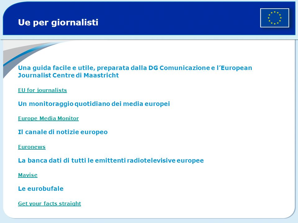 Ue per giornalisti Una guida facile e utile, preparata dalla DG Comunicazione e lEuropean Journalist Centre di Maastricht EU for journalists Un monito