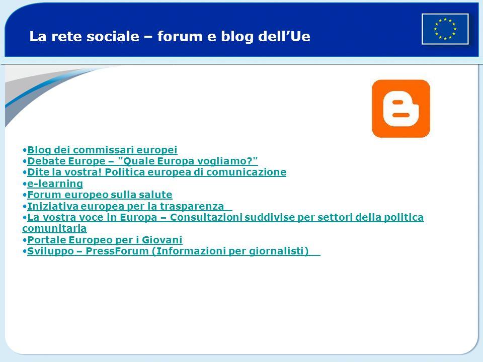 La rete sociale – forum e blog dellUe Blog dei commissari europei Debate Europe – Quale Europa vogliamo Dite la vostra.
