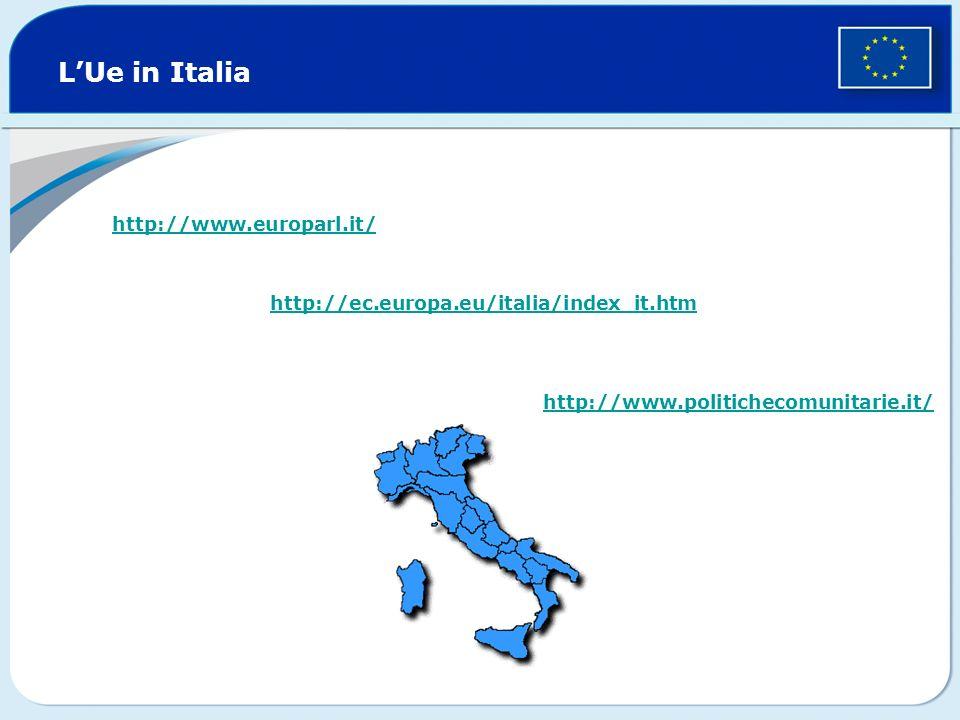 LUe in Italia http://www.europarl.it/ http://ec.europa.eu/italia/index_it.htm http://www.politichecomunitarie.it/
