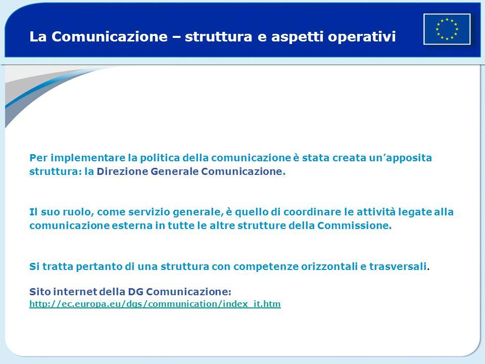 La Comunicazione – struttura e aspetti operativi Per implementare la politica della comunicazione è stata creata unapposita struttura: la Direzione Generale Comunicazione.