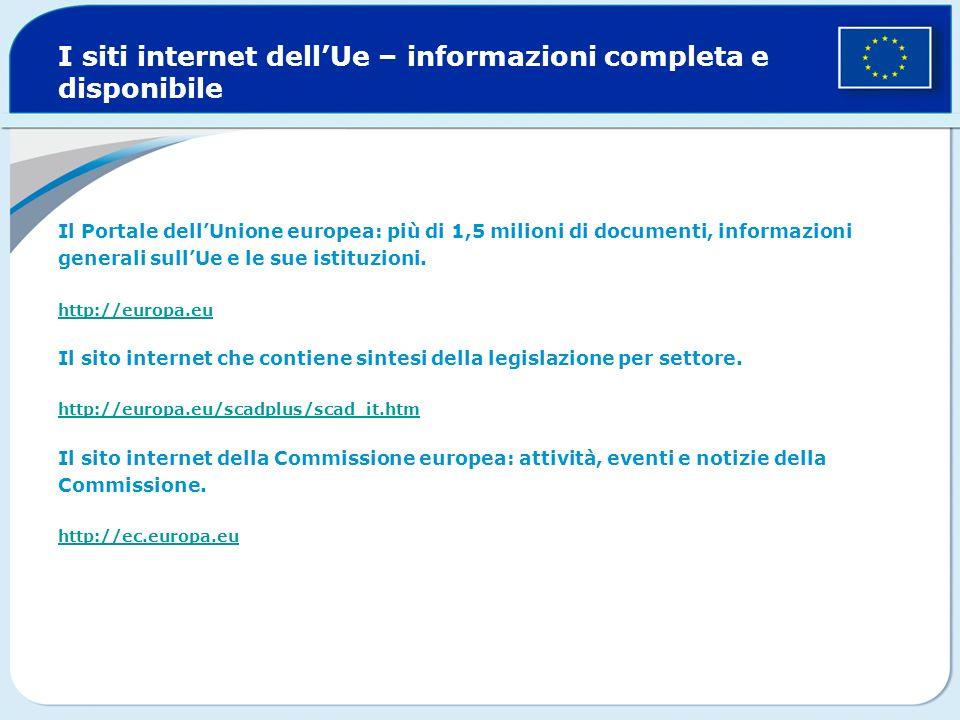 I siti internet dellUe – informazioni completa e disponibile Il Portale dellUnione europea: più di 1,5 milioni di documenti, informazioni generali sullUe e le sue istituzioni.