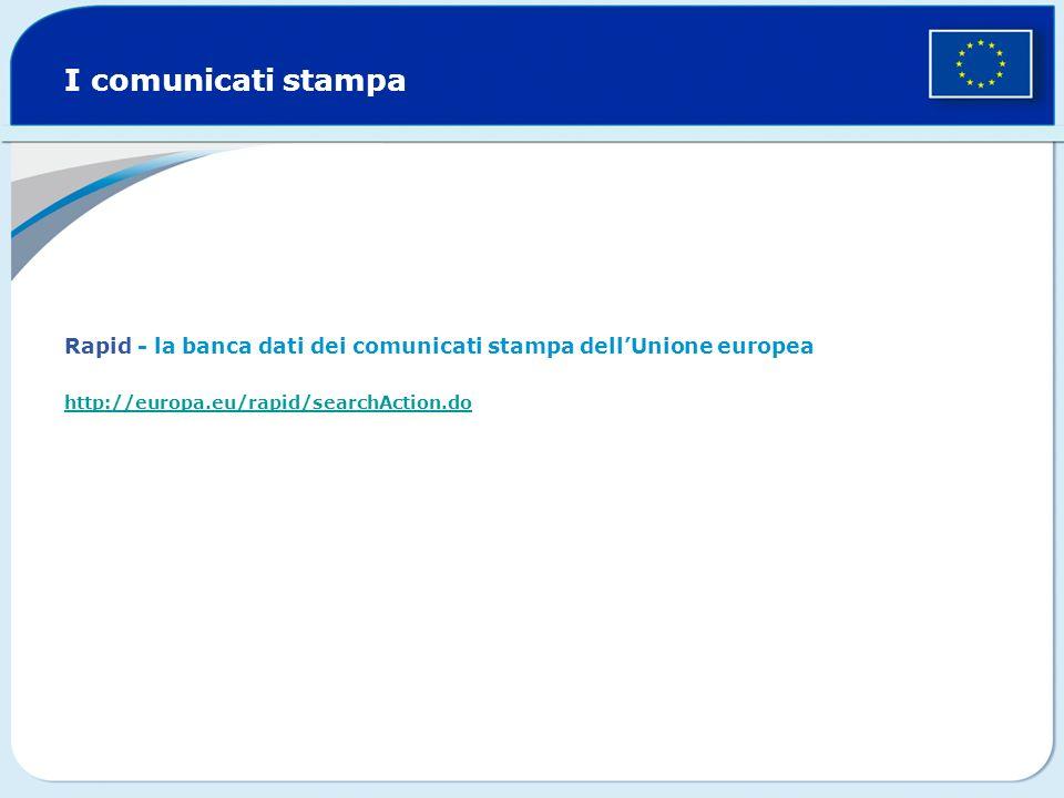 I comunicati stampa Rapid - la banca dati dei comunicati stampa dellUnione europea http://europa.eu/rapid/searchAction.do