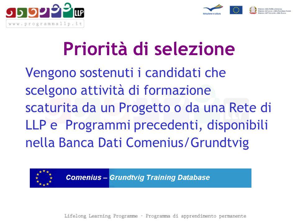 Priorità di selezione Vengono sostenuti i candidati che scelgono attività di formazione scaturita da un Progetto o da una Rete di LLP e Programmi precedenti, disponibili nella Banca Dati Comenius/Grundtvig