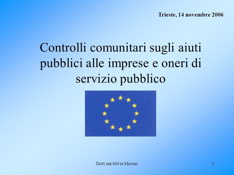 Dott.ssa Silvia Marino1 Controlli comunitari sugli aiuti pubblici alle imprese e oneri di servizio pubblico Trieste, 14 novembre 2006