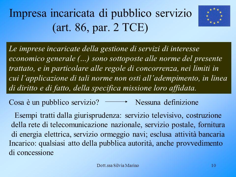 Dott.ssa Silvia Marino10 Impresa incaricata di pubblico servizio (art. 86, par. 2 TCE) Le imprese incaricate della gestione di servizi di interesse ec