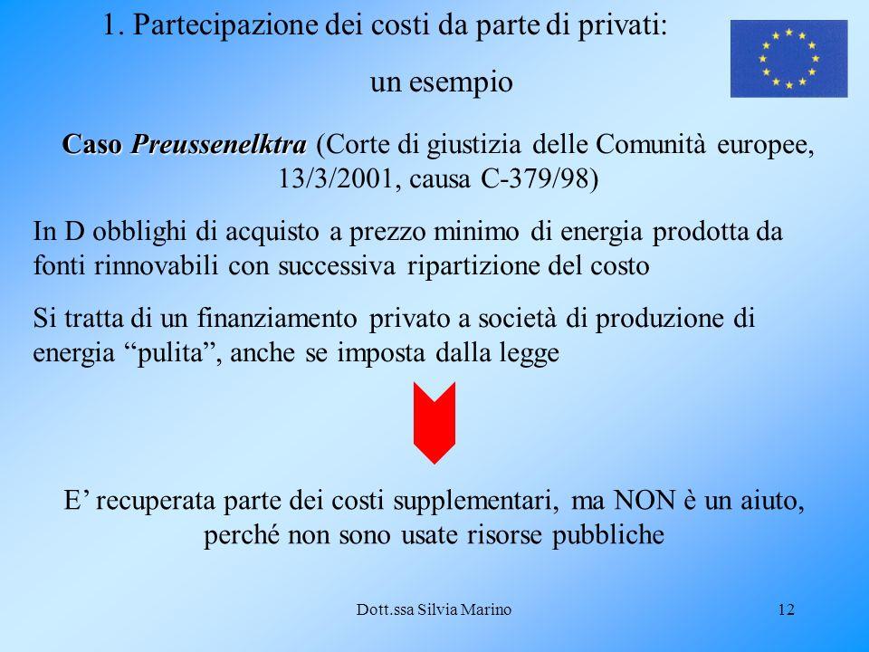 Dott.ssa Silvia Marino12 1. Partecipazione dei costi da parte di privati: un esempioCaso Preussenelktra (Corte di giustizia delle Comunità europee, 13