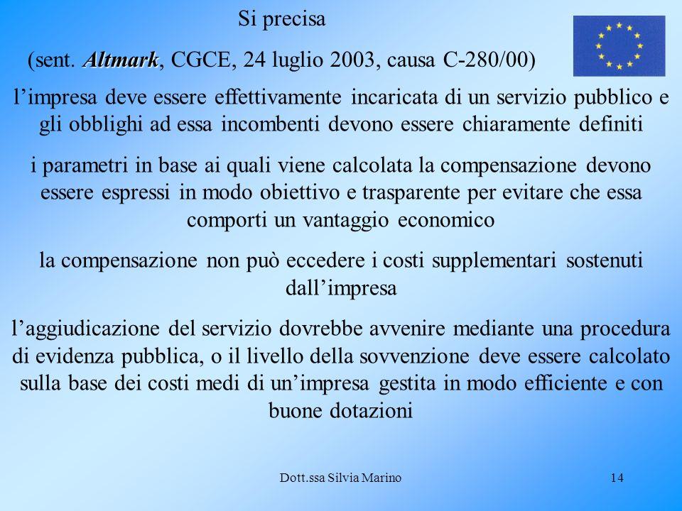 Dott.ssa Silvia Marino14 Si precisa Altmark (sent. Altmark, CGCE, 24 luglio 2003, causa C-280/00) limpresa deve essere effettivamente incaricata di un
