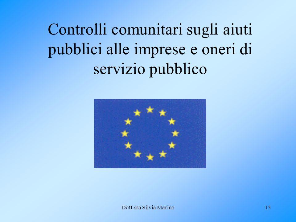 Dott.ssa Silvia Marino15 Controlli comunitari sugli aiuti pubblici alle imprese e oneri di servizio pubblico