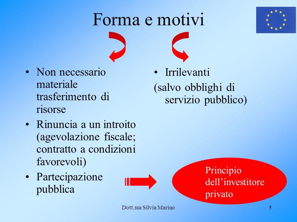 Dott.ssa Silvia Marino5 Forma e motivi Non necessario materiale trasferimento di risorse Rinuncia a un introito (agevolazione fiscale; contratto a con