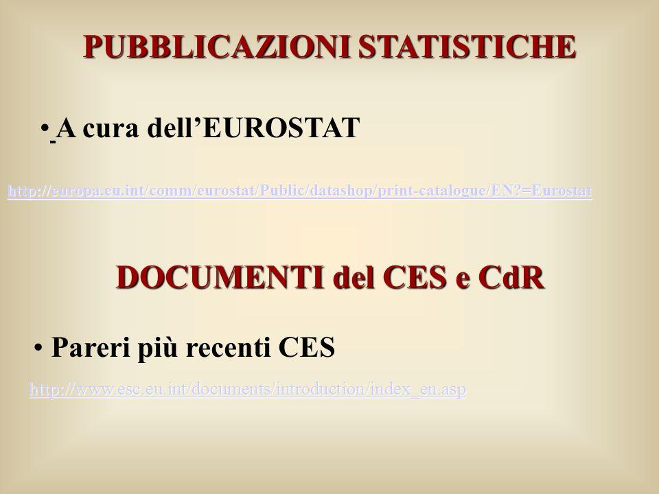 PUBBLICAZIONI STATISTICHE A cura dellEUROSTAT http://europa.eu.int/comm/eurostat/Public/datashop/print-catalogue/EN =Eurostat DOCUMENTI del CES e CdR Pareri più recenti CES http://www.esc.eu.int/documents/introduction/index_en.asp