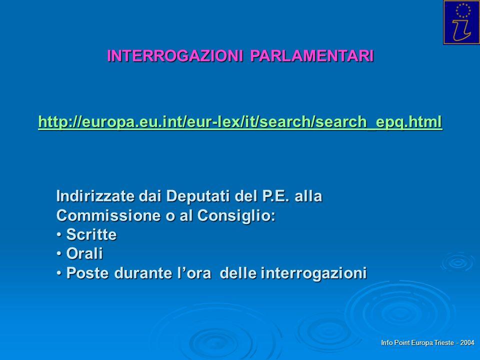 Info Point Europa Trieste - 2004 INTERROGAZIONI PARLAMENTARI http://europa.eu.int/eur-lex/it/search/search_epq.html Indirizzate dai Deputati del P.E.