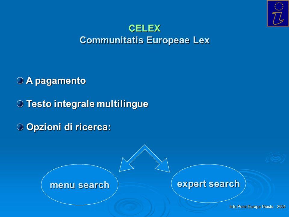 Info Point Europa Trieste - 2004 CELEX Communitatis Europeae Lex A pagamento A pagamento Testo integrale multilingue Testo integrale multilingue Opzioni di ricerca: Opzioni di ricerca: menu search expert search
