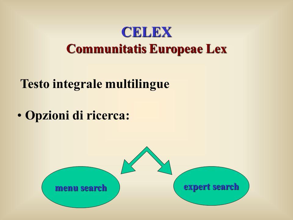 CELEX Communitatis Europeae Lex Testo integrale multilingue Opzioni di ricerca: menu search expert search