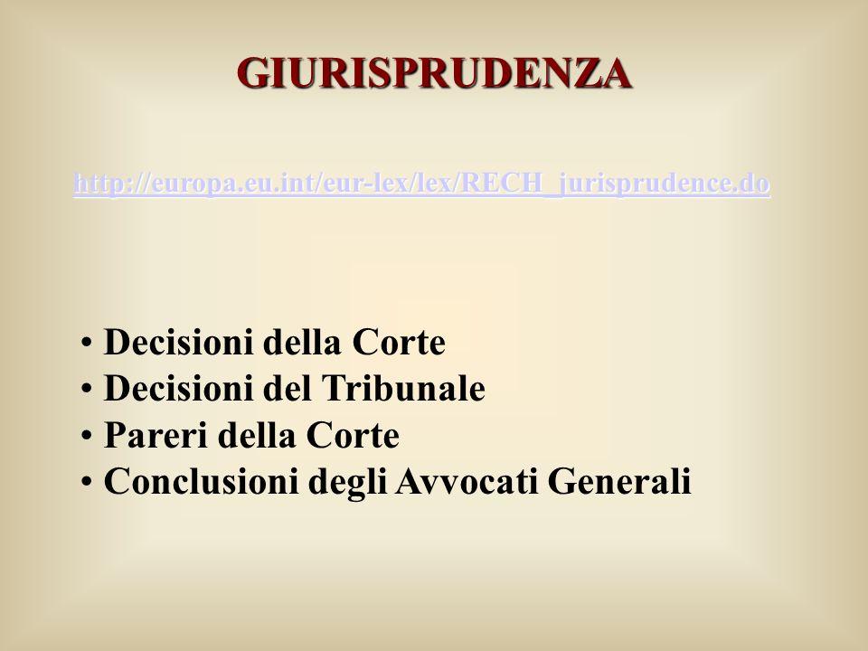 GIURISPRUDENZA http://europa.eu.int/eur-lex/lex/RECH_jurisprudence.do Decisioni della Corte Decisioni del Tribunale Pareri della Corte Conclusioni degli Avvocati Generali