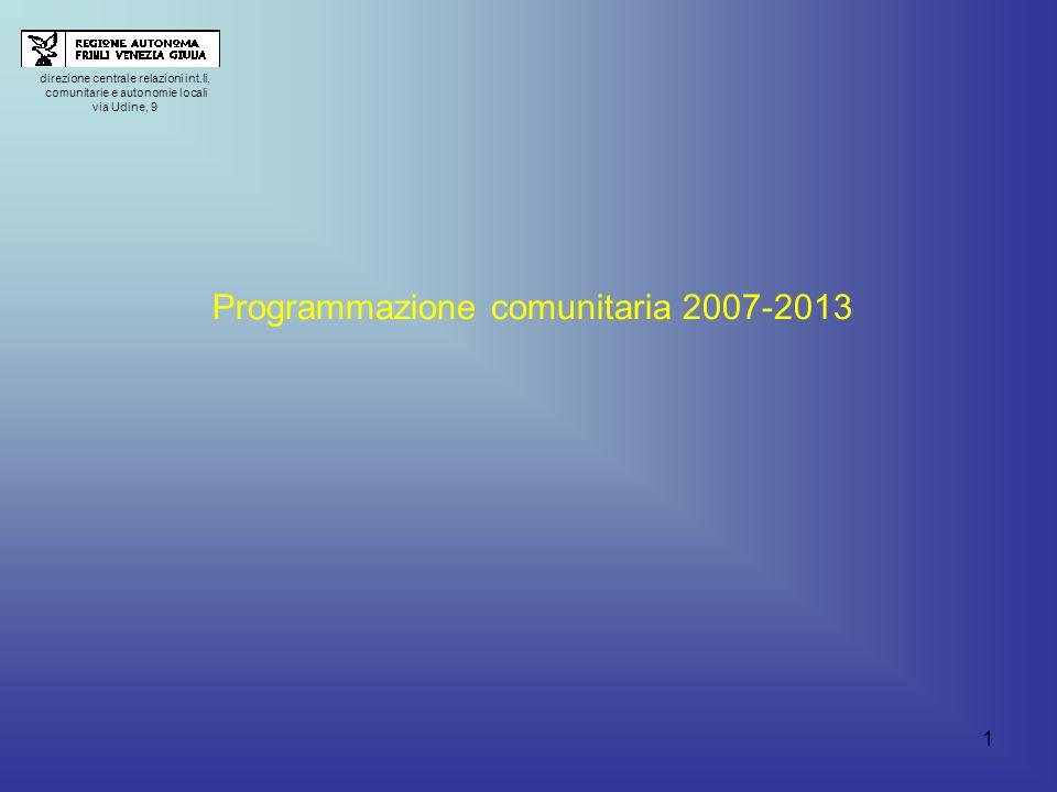 1 direzione centrale relazioni int.li, comunitarie e autonomie locali via Udine, 9 Programmazione comunitaria 2007-2013