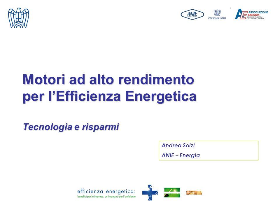Andrea Solzi ANIE – Energia Motori ad alto rendimento per lEfficienza Energetica Tecnologia e risparmi