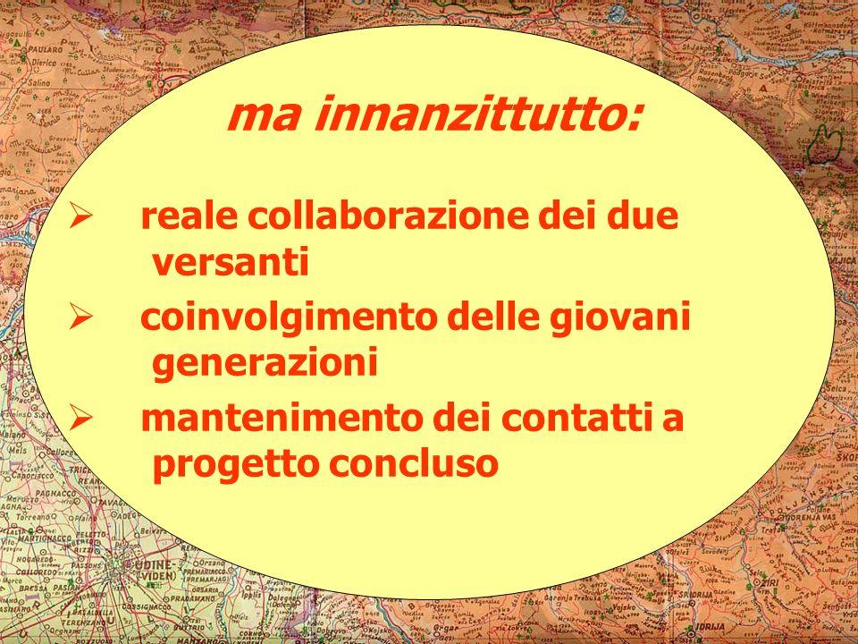 ma innanzittutto: reale collaborazione dei due versanti coinvolgimento delle giovani generazioni mantenimento dei contatti a progetto concluso