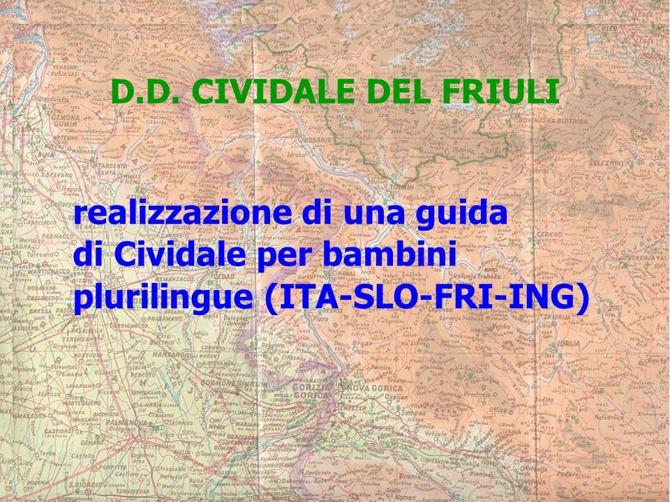 D.D. CIVIDALE DEL FRIULI realizzazione di una guida di Cividale per bambini plurilingue (ITA-SLO-FRI-ING)