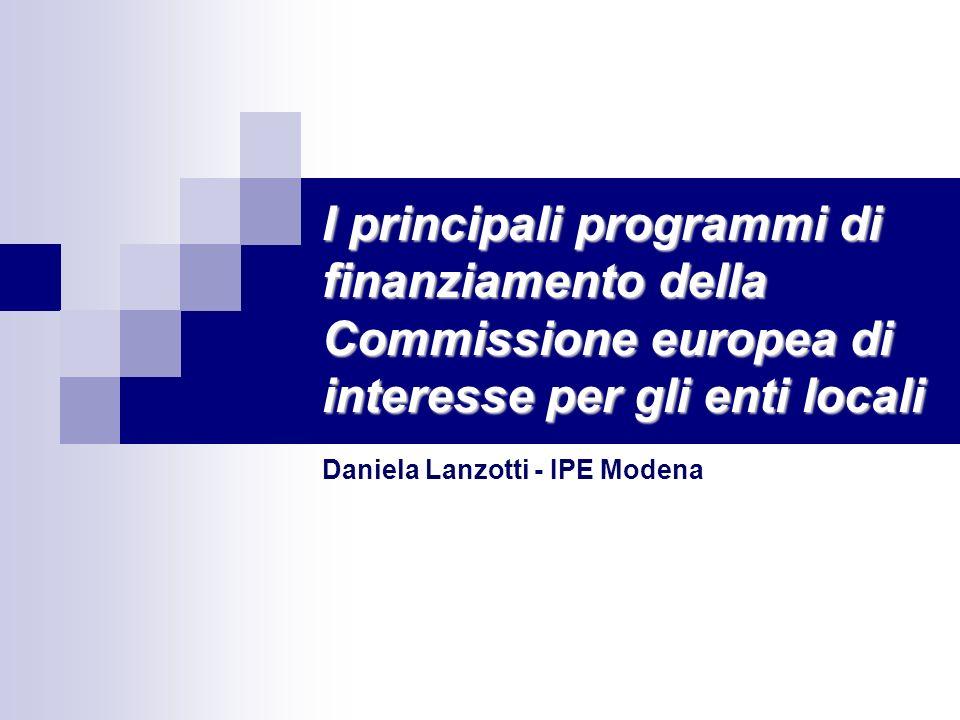 I principali programmi di finanziamento della Commissione europea di interesse per gli enti locali Daniela Lanzotti - IPE Modena
