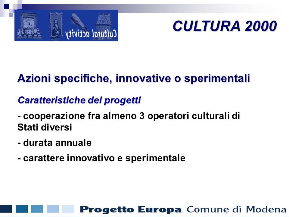 CULTURA 2000 Azioni specifiche, innovative o sperimentali Caratteristiche dei progetti - cooperazione fra almeno 3 operatori culturali di Stati diversi - durata annuale - carattere innovativo e sperimentale Cultura