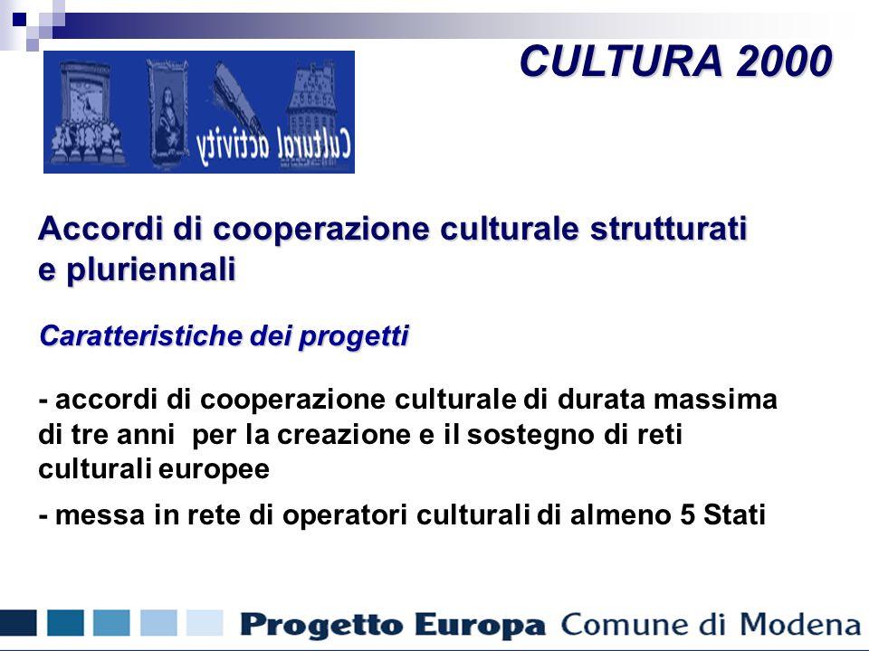 CULTURA 2000 Accordi di cooperazione culturale strutturati e pluriennali Caratteristiche dei progetti - accordi di cooperazione culturale di durata massima di tre anni per la creazione e il sostegno di reti culturali europee - messa in rete di operatori culturali di almeno 5 Stati