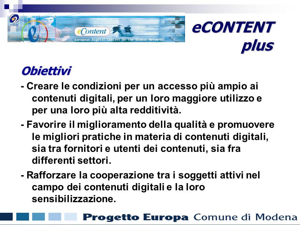 Finanziamenti comunitari per gli enti locali Obiettivi - Creare le condizioni per un accesso più ampio ai contenuti digitali, per un loro maggiore utilizzo e per una loro più alta redditività.