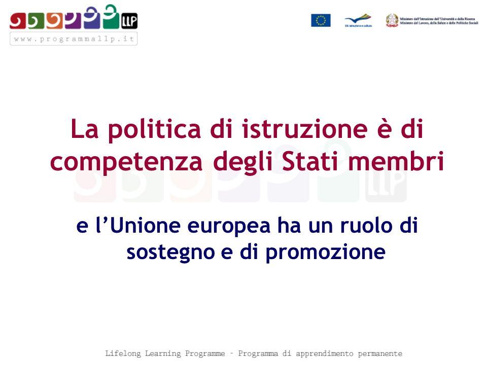 La politica di istruzione è di competenza degli Stati membri e lUnione europea ha un ruolo di sostegno e di promozione