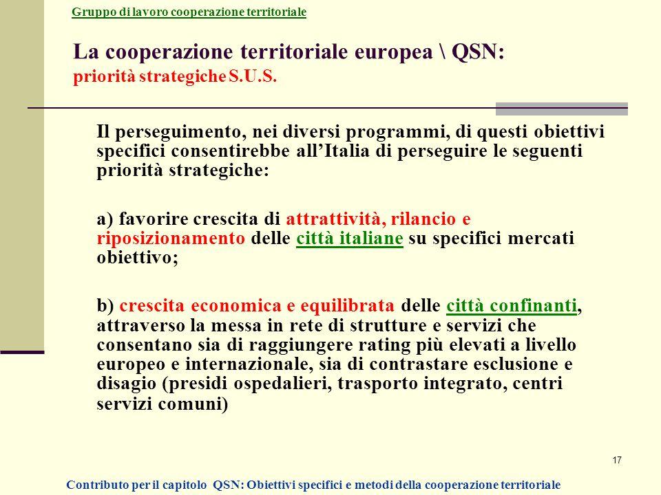 17 La cooperazione territoriale europea \ QSN: priorità strategiche S.U.S. Il perseguimento, nei diversi programmi, di questi obiettivi specifici cons