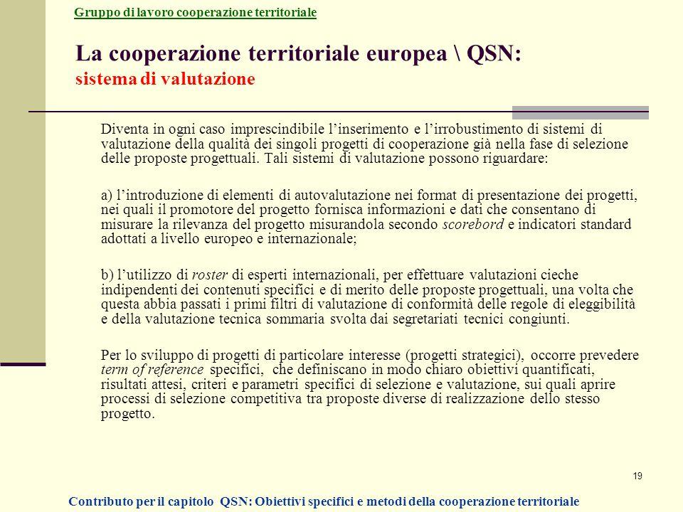 19 La cooperazione territoriale europea \ QSN: sistema di valutazione Diventa in ogni caso imprescindibile linserimento e lirrobustimento di sistemi d