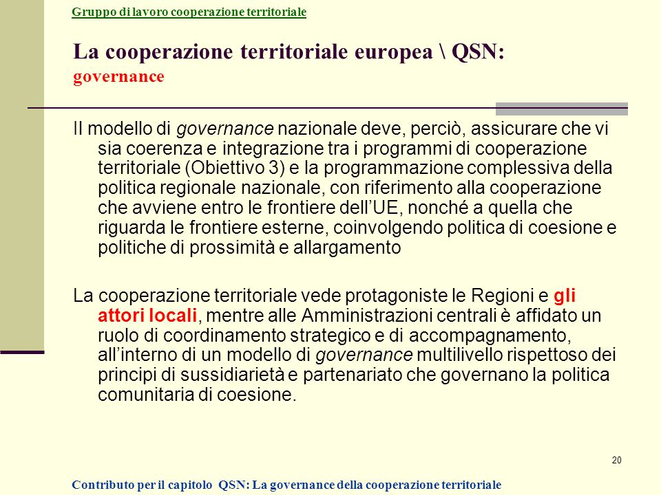 20 La cooperazione territoriale europea \ QSN: governance Il modello di governance nazionale deve, perciò, assicurare che vi sia coerenza e integrazio